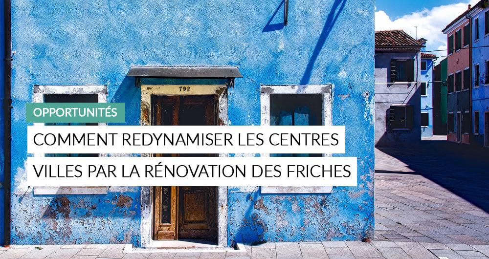 Comment Le Plan De Relance Va Redynamiser Les Centres Villes Par La Rénovation Des Friches Urbaines ?