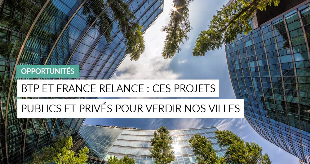 BTP Et Plan De Relance : Ces Marchés Publics Et Privés Qui Vont Verdir Nos Villes